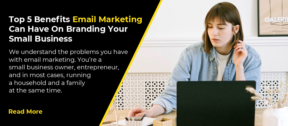 Top 5 Benefits Email Marketing Can Have On Branding Your Small Business