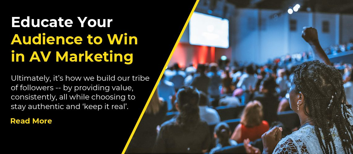 Educate Your Audience to Win in AV Marketing